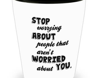 Positive Shot Glass - Stop worrying about people that aren't worried about you  The Best Buy Gift