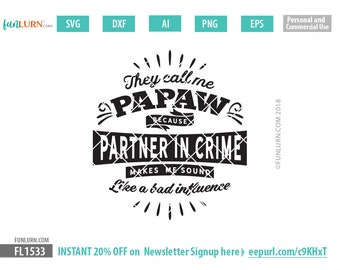 They call me Papaw because partner in crime makes me sound like a bad influence, Father's Day svg, gift, shirt, Grandpa  svg, png dxf eps