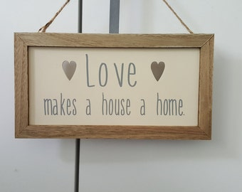 Wooden new home plaque/gift - Love makes a house a home