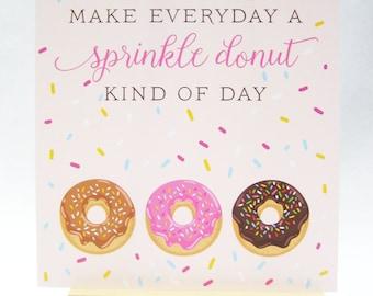 Make Everyday A Sprinkle Donut Kind of Day!