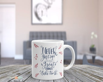 Never Give up Coffee Mug Cup