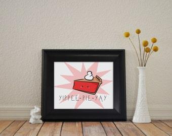 8x10 Yippee-Pie-Yay Food Art Print, Pie Print, Food Pie Print, Pie Babies Nursery Room Print, Pie Home Decor Print - INSTANT DOWNLOAD