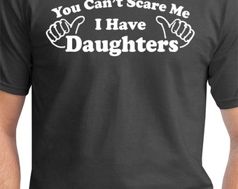 Gift For Dad You Can't Scare Me I Have DAUGHTERS Funny Present for Dad From Daughters Father's Day Gift From Girls 2XL 3XL