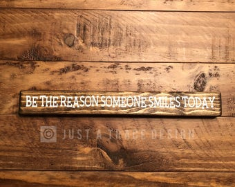 Be The Reason Someone Smiles Today - Wooden Sign - Vinyl Letters - Shelf Sitter - Encouragement - Inspirational Sign