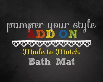 PAMPER YOUR STYLE - Add On - One Custom Bath Mat or Bath Rug - Made to Match any design in my shop or made special for you
