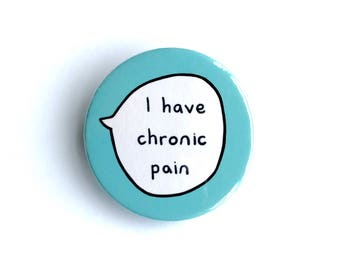 I Have Chronic Pain - Pin Badge Button