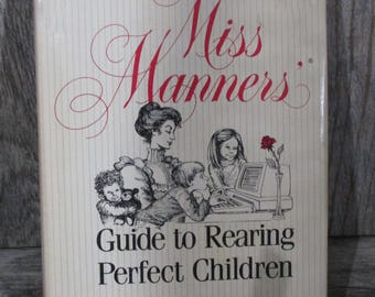 Miss Manners : Guide to Rearing Perfect Children - by Judith Martin - copyright 1984