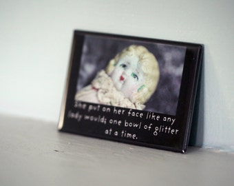 Porcelain Doll Magnet Adventures of Claudia She Put On Her Face One Bowl Of Glitter At A Time Photography Dolly Humor