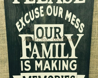 Please Excuse Our Mess Our Family Is Making Memories, Family Sign, Wall Sign, Wall Hanging
