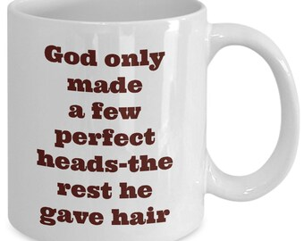 God only made a few perfect heads-the rest he gave hair-maybe you are one of the lucky ones.