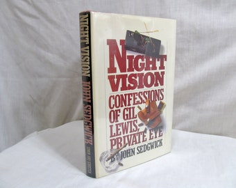 Night Vision Confessions of Gil Lewis Private Eye, John SEDGWICK Illustrations Terry Allen First Edition 1982 Biographical Novel Non-Fiction