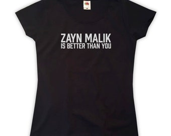 Zayn Malik Is Better Than You T-Shirt - Womens XS S M L XL