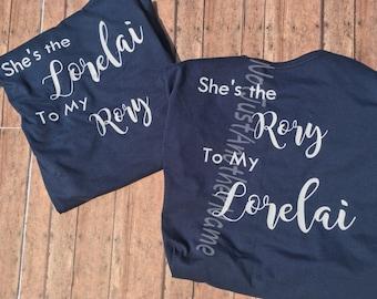 Gilmore Girls Shirt - Lorelai and Rory Shirt - She's the Lorelai to my Rory - She's the Rory to my Lorelai - Lorelai - Rory
