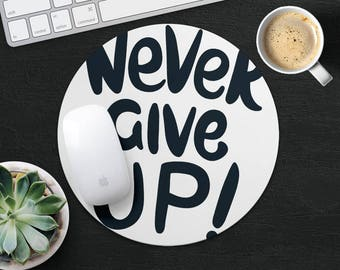 Inspirational Quote Mouse Pad Motivational Mouse Mat Round MousePad Birthday Gift MouseMat Office Desk Fabric MousePad Print Never Give Up