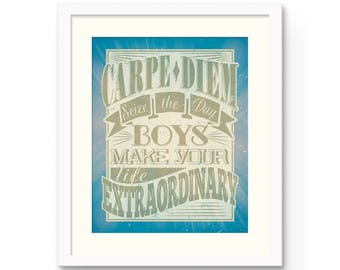"Carpe Diem Seize the Day Boys Make Your Life Extraordinary - 8x10"" or 11x14"" Inspirational Quote Typography Print.  Dead Poets Society"