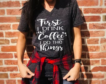 Unisex Tri-Blend V-Neck First I Drink The Coffee Then I Do The Things - Funny T Shirt - Coffee Shirt