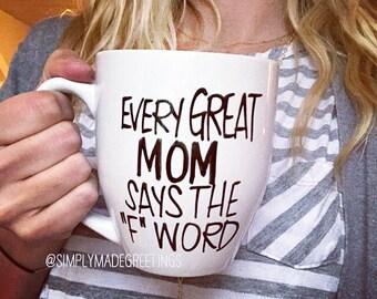 Every great mom says the f word, funny mug, statement mug, mug for mom, just because gift, true story mug, mom mug