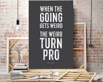 Hunter S. Thompson - When the Going Gets Weird, The Weird Turn Pro - Hunter S. Thompson Quote Poster Print