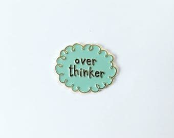 Overthinker Enamel Pin - Worrier Pin - Mom pin - Blogger pin - Genius Pin - Lapel pin for Introverts - Graduation gift - Funny Pin - Thought
