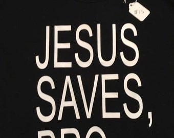 Jesus Saves, Bro Shirt