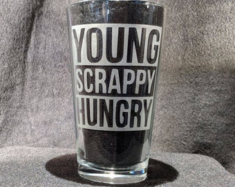 Young, Scrappy, and Hungry Pint Glass inspired by Broadway musical Hamilton