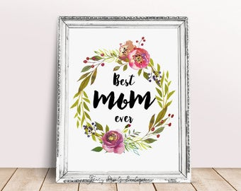 Printable Best mom ever , Mom wall art, gifts for mom, mother home decor, quotes art for mom, Mothers day print, mom printable, gift print