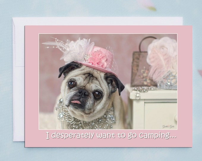 5x7 ALL OCCASION CARD I Desperately Want to Go Camping Funny Pug Card by Pugs and Kisses