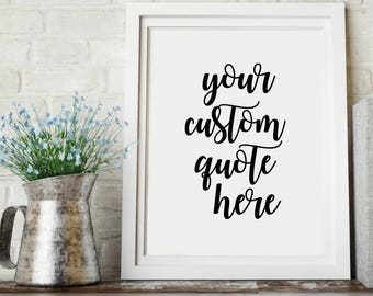 FREE SHIPPING, Your Words Here, Customizable Print Quote, Printable Quotes, Printable Wall Art, Typography, Black And White, Home Decor