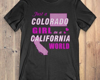 Colorado T-Shirt Gift: Just A Colorado Girl In A California World