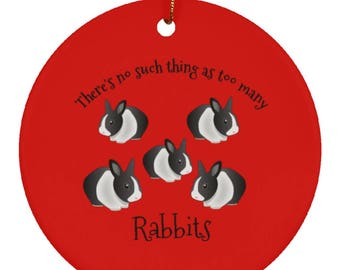 Rabbit Ornament - There's No Such Thing As Too Many Rabbits - Cute Bunny Rabbit Gift Idea