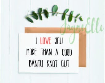 I Love You More Thank A Good Bantu Knot Out Card, A2
