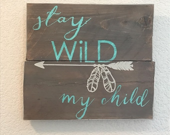 Stay wild my child sign. Wooden sign, stay wild, wild child, arrows and feathers, child