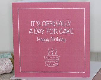 Birthday card - It's officially a day for cake - Happy Birthday