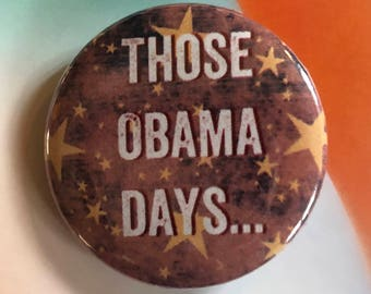 Those Obama Days Pinback Buttons, Punk Pins and Patches, Backpack Pins Political, Fridge Magnets, Hippie Gifts, Button Badge, Beautiful Pin