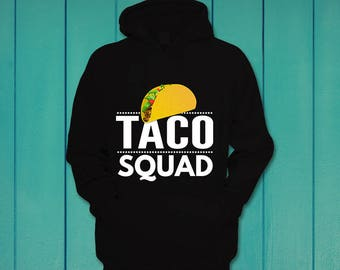 Taco Squad we love tacos awesome Mexican funny hoodie hooded sweatshirt