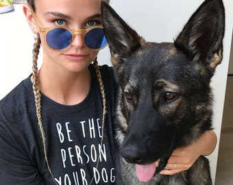BE THE PERSON Your Dog Thinks You Are ladies tee