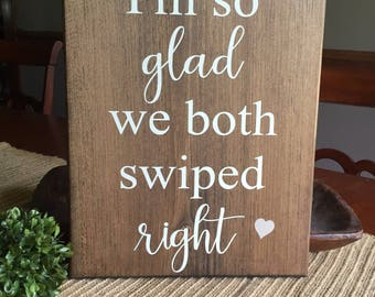 I'm so glad we swiped right wooden sign