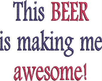 Beer Bottle Cozie or Beer Can Cozie - This BEER is making me AWESOME!