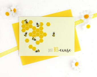 Just Because Card, Just Bee Cause Card, Bees, Bee Card, Honey Comb, Bees and Honey, Greeting Card, Funny Greeting Card, Just Because, Bee