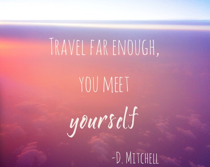 Travel Far Enough, You Meet Yourself Wanderlust Quote Inspirational Photography 11x14 IN STOCK