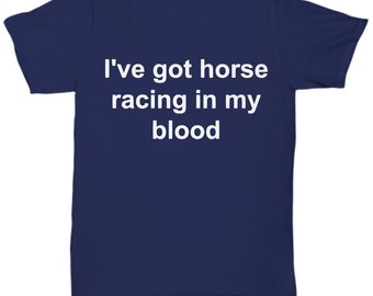 I've got horse racing in my blood - awesome t-shirt