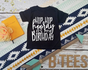 Hip Hip Hooray It's My Birthday! / Kids Birthday Shirt  /  1 to 6 Years  / Its My Birthday Shirt
