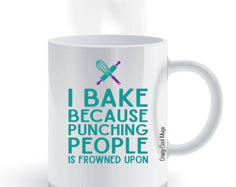 I Bake Because Punching People Is Frowned Upon 2 - Funny Coffee Mug