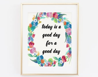 Today Is A Good Day For A Good Day, Inspirational Printable Wall Art, Inspirational Quotes, Printable Poster, Floral Printable Wall art