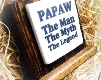 PAPAW Sign , The Man Myth The Legend , Wood Block , Stone ,Tile , Father's Day , Personalize , Dad,Papa,Pops,Pop,Grandpa,Pawpaw,Gramps
