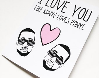 I love you like Kanye loves Kanye card-Funny Kanye Valentine's card