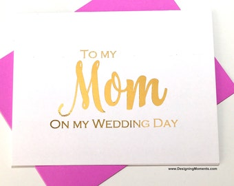Gold Foil Card for Mom on my Wedding Day - Bridal Party - Hand Foiled Card for Mother - To my Mom - Mama