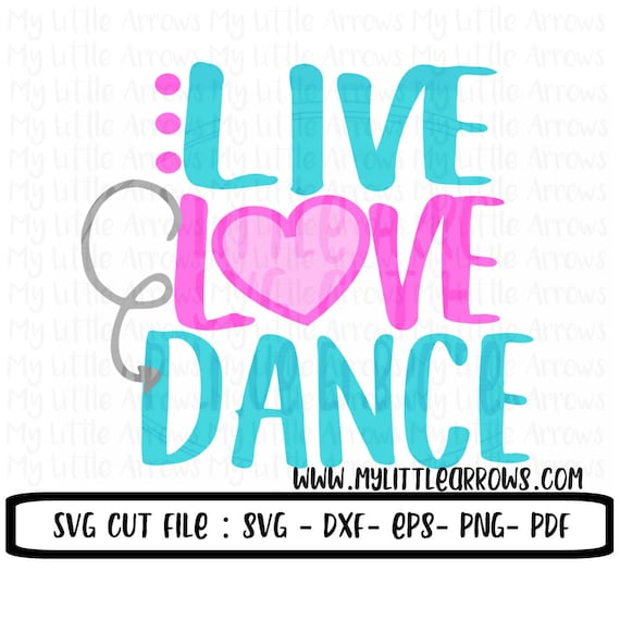 Download Live love dance SVG DXF EPS png Files for Cutting Machines