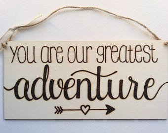 You are our greatest adventure Wood burned Sign // Nursery Decor // Children's Decor // Family