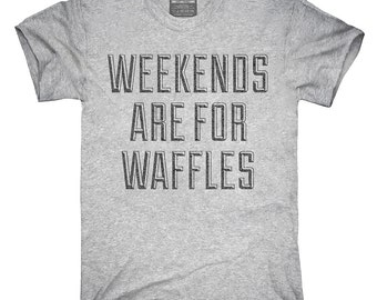 Weekends Are For Waffles T-Shirt, Hoodie, Tank Top, Gifts